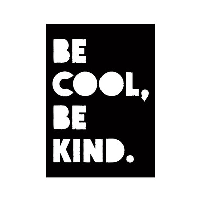 Be cool, be kind