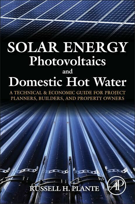 Solar Energy - Photovoltaics & Domestic Hot Water : A Technical and Economic Guide for Project Planners, Builders, and Property Owners