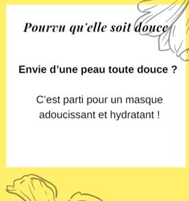 Kit Masque Douceur - Pourvu qu'elle soit douce