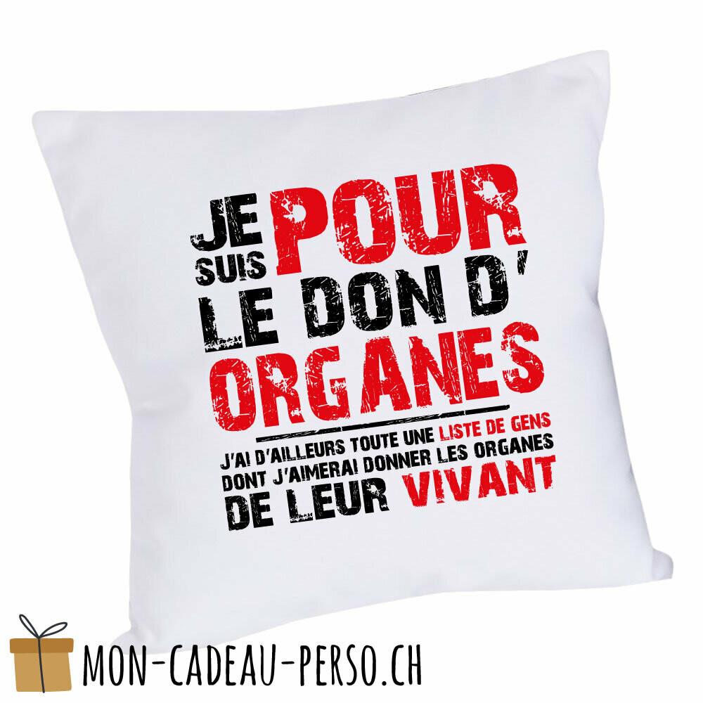 """Coussin humoristique - 40x40 - Housse couleur blanche - """"je suis pour le don d'organes…"""""""