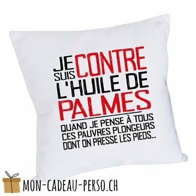 """Coussin humoristique - 40x40 - Housse couleur blanche - """"je suis contre l'huile de palme…"""""""
