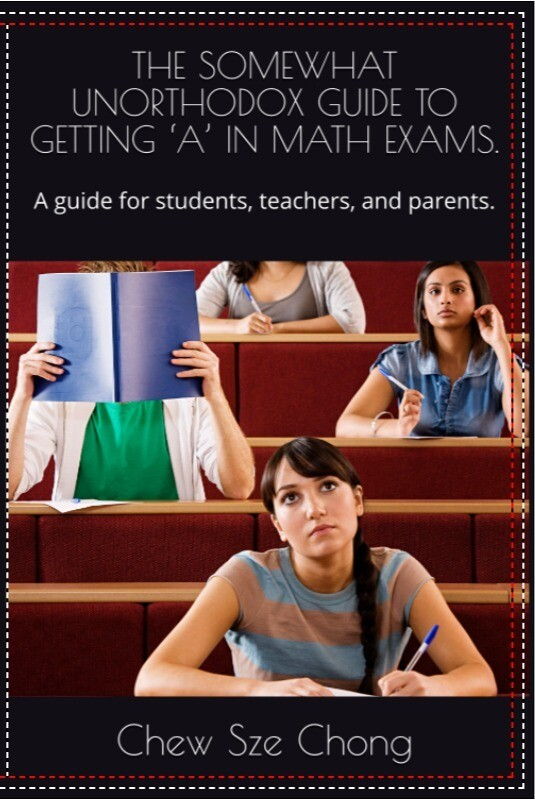 The Somewhat Unorthodox Guide to Getting A in Math Exams