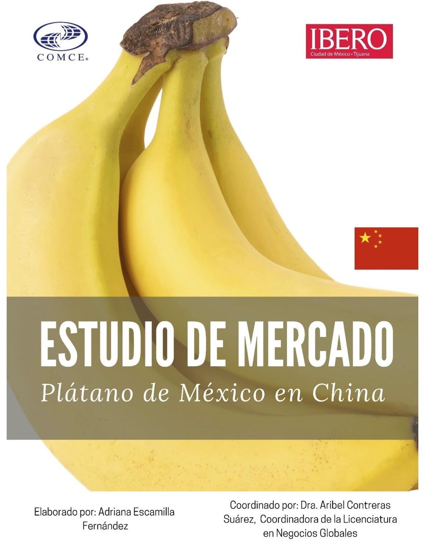 ESTUDIO DE OPORTUNIDAD DE NEGOCIO PARA EL PLATANO DE MEXICO EN CHINA.- Adriana Escamilla Fernández.