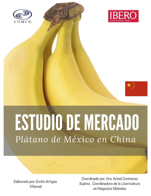 ESTUDIO DE MERCADO.- OPORTUNIDAD DE NEGOCIOS PARA EL PLATANO MEXICANO EN CHINA.- Emilio Artigas.
