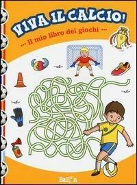 Il mio libro dei giochi. Viva il calcio!