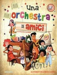 Una orchestra di amici. Ediz. illustrata