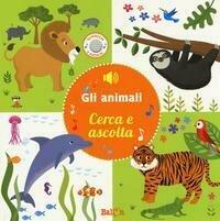 Gli animali. Cerca e ascolta. Ediz. a colori