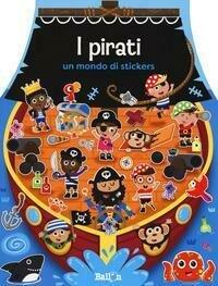 I pirati. Un mondo di stickers. Con adesivi. Ediz. a colori