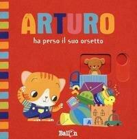 Arturo ha perso il suo orsetto. Ediz. a colori