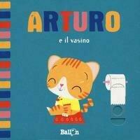 Arturo e il vasino. Ediz. a colori