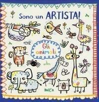 Gli animali. Sono un artista. Ediz. a colori