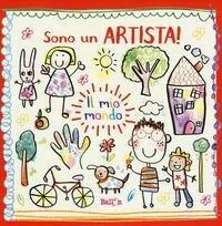 Il mio mondo. Sono un artista. Ediz. a colori
