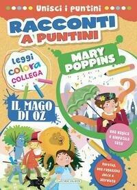 Mary Poppins-Il mago di Oz. Racconti a puntini. Ediz. a colori