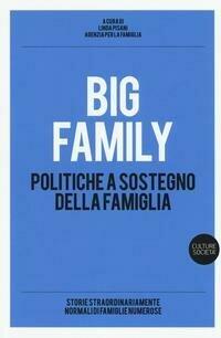 Big family. Politiche a sostegno della famiglia. Storie straordinariamente normali di famiglie numerose