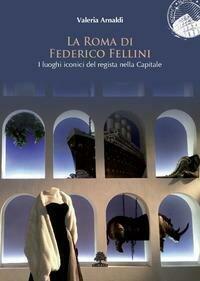 La Roma di Federico Fellini. I luoghi iconici del regista nella Capitale