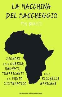 La macchina del saccheggio. Signori della guerra, magnati, trafficanti e il furto sistematico delle ricchezze africane