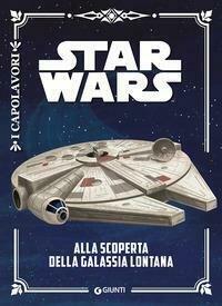 Alla scoperta della galassia lontana. Star Wars