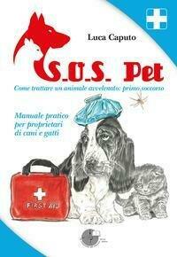 S.O.S. pet come trattare un animale avvelenato: primo soccorso. Manuale pratico per proprietari di cani e gatti