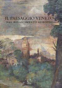 Il paesaggio veneto nel Rinascimento europeo. Linguaggi, rappresentazioni, scambi