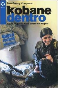 Kobane dentro. Diario di guerra sulla difesa del Rojava