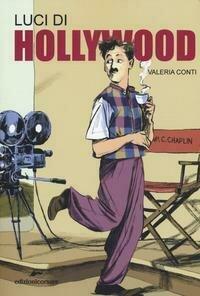 Luci di Hollywood. Charlie Chaplin e i primi passi del cinema