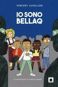 Io sono Bellaq. Ediz. ad alta leggibilità