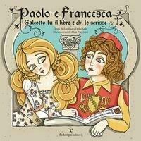 Paolo e Francesca. Galeotto fu il libro e chi lo scrisse. Ediz. a colori