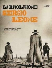 La rivoluzione. Sergio Leone. Ediz. illustrata