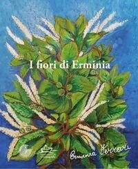 I fiori di Erminia. Dipinti di Erminia Ferrari