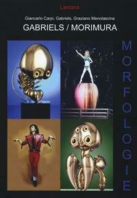 Gabriels-Morimura. Morfologie. Catalogo della mostra (Roma, 12 aprile 2014-3 maggio 2014). Ediz. italiana e inglese