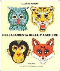Nella foresta delle maschere. Ediz. illustrata