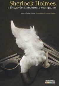 Sherlock Holmes e il caso del rinoceronte scomparso. Ediz. a colori