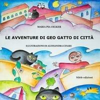 Avventure di Geo gatto di città. Ediz. illustrata (Le)