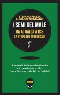 I semi del male. Da Al Qaeda a ISIS la stirpe del terrorismo