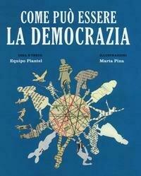 Come può essere la democrazia. Ediz. a colori