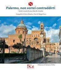 Palermo, non vorrei contraddirti. Scatti e cunti di una città che incanta. Ediz. illustrata