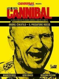 The real cannibal. La vera storia dei più grandi cannibali e mostri a fumetti