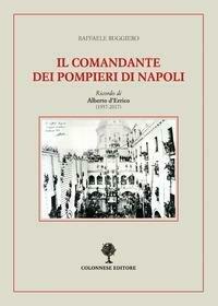 Il comandante dei pompieri di Napoli. Ricordo di Alberto D'Errico (1937-2017)