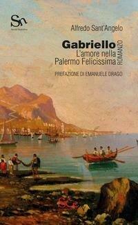 Gabriello. L'amore nella Palermo Felicissima