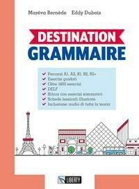 Destination Grammaire. Per Le Scuole Sup