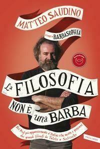 La filosofia non è una barba. Dal prof più appassionante d'Italia, vita, morte e pensiero dei grandi filosofi da Talete a Nietzsche