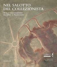 Nel salotto del collezionista. Arte e mecenatismo tra Otto e Novecento. Catalogo della mostra (Varese, ottobre 2020-gennaio 2021). Ediz. a colori