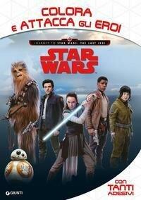 Star Wars. Journey to Star Wars The last Jedi. Colora e attacca gli eroi. Con adesivi. Ediz. a colori