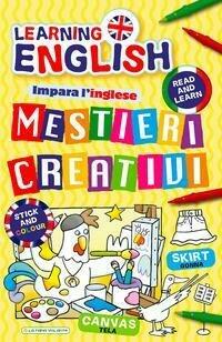 Mestieri creativi. Impara l'inglese con i mestieri. Con adesivi. Ediz. illustrata