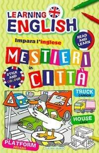 Mestieri in città. Impara l'inglese con i mestieri. Con adesivi. Ediz. illustrata
