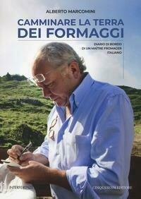 Camminare la terra dei formaggi. Diario di bordo di un maître fromager italiano