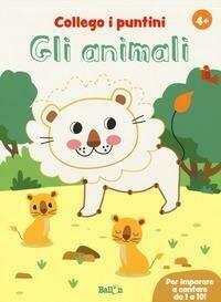 Gli animali. Collego i puntini. Ediz. a colori