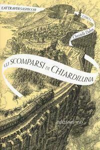 Gli scomparsi di Chiardiluna. L'Attraversaspecchi Vol 2