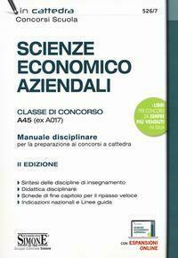 Scienze economico aziendali. Classe di concorso A45 (ex A017). Manuale disciplinare per la preparazione ai concorsi a cattedra. Con espansione online