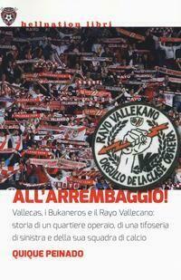 All'arrembaggio! Vallecas, i Bukaneros e il Rayo Vallecano: storia di un quartiere operaio, di una tifoseria di sinistra e di una squadra di calcio
